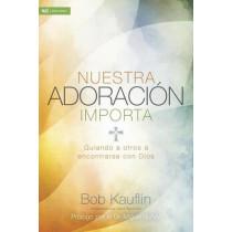 Nuestra adoracion importa: Guiando a otros a encontrarse con Dios by Bob Kauflin, 9781433689697