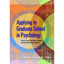 Applying to Graduate School in Psychology: Advice from Successful Students and Prominent Psychologists, 9781433803451