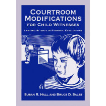 Courtroom Modifications for Child Witnesses: Law and Science in Forensic Evaluations, 9781433803543