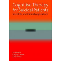 Cognitive Therapy for Suicidal Patients: Scientific and Clinical Applications by Amy Wenzel, 9781433804076