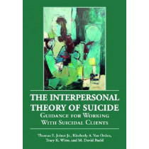 The Interpersonal Theory of Suicide: Guidance for Working with Suicidal Clients by Thomas Joiner, 9781433804267