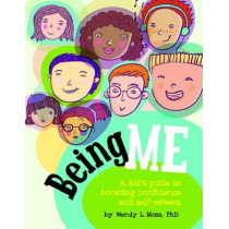 Being Me: A Kid's Guide to Boosting Self-Confidence and Self-Esteem by Wendy L. Moss, 9781433808845