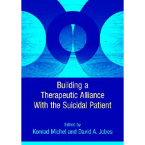Building a Therapeutic Relationship with the Suicidal Patient by Konrad Michel, 9781433809071