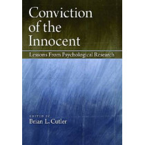 Conviction of the Innocent: Lessons from Psychological Research by Brian L. Cutler, 9781433810213