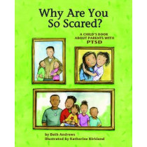Why Are You So Scared?: A Child's Book about Parents with PTSD by Beth Andrews, 9781433810442