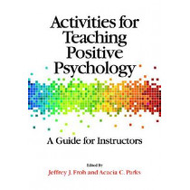 Activities for Teaching Positive Psychology: A Guide for Instructors by Jeffrey J. Froh, 9781433812361
