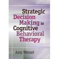 Strategic Decision Making in Cognitive Behavioral Therapy by Amy Wenzel, 9781433813191