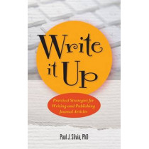 Write It Up: Practical Strategies for Writing and Publishing Journal Articles by Paul J. Silvia, 9781433818141