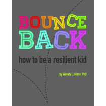 Bounce Back: How to Be A Resilient Kid by Wendy L. Moss, 9781433819223