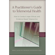 A Practitioner's Guide to Telemental Health: How to Conduct Legal, Ethical, and Evidence-Based Telepractice by David D. Luxton, 9781433822278