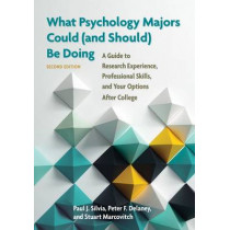 What Psychology Majors Could (and Should) Be Doing: A Guide to Research Experience, Professional Skills, and Your Options After College by Paul J. Silvia, 9781433823794