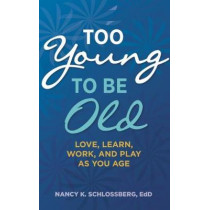 Too Young to Be Old: Love, Learn, Work, and Play as You Age by Nancy K. Schlossberg, 9781433827495