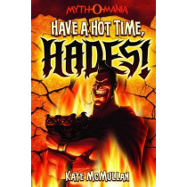 Have a Hot Time, Hades! by Kate McMullan, 9781434234377
