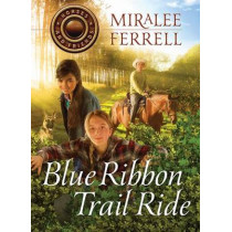 Blue Ribbon Trail Ride by Miralee Ferrell, 9781434707369