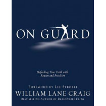On Guard: Defending Your Faith with Reason and Precision by William Lane Craig, 9781434764881