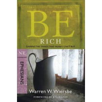 Be Rich - Ephesians: Gaining the Things That Money Can'Tbuy by Warren Wiersbe, 9781434767325