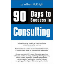 90 Days to Success in Consulting by William McKnight, 9781435454422