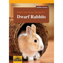 Games and House Design for Dwarf Rabbits: A Complete Pet Owner's Manual by Esther Schmidt, 9781438002088