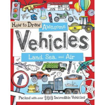 How to Draw Awesome Vehicles: Land, Sea, and Air: Packed with Over 100 Incredible Vehicles by Fiona Gowen, 9781438005829