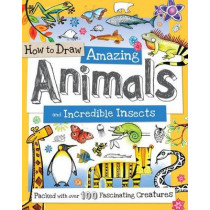 How to Draw Amazing Animals and Incredible Insects: Packed with Over 100 Fascinating Animals by Fiona Gowen, 9781438005836