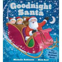 Goodnight Santa: The Perfect Bedtime Book by Michelle Robinson, 9781438006604