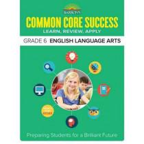 Barron's Common Core Success Grade 6 English Language Arts: Preparing Students for a Brilliant Future by Barron's Educational Series, 9781438006796