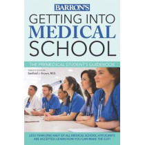 Getting into Medical School: The Premedical Student's Guidebook by Sanford J. Brown, 9781438006901