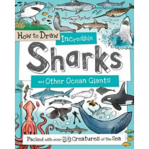 How to Draw Incredible Sharks and Other Ocean Giants: Packed with Over 80 Creatures of the Sea by Fiona Gowen, 9781438008530