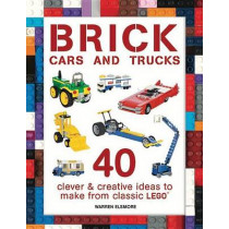 Brick Cars and Trucks: 40 Clever & Creative Ideas to Make from Classic Lego by Warren Elsmore, 9781438008813