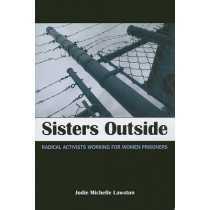 Sisters Outside: Radical Activists Working for Women Prisoners by Jodie Michelle Lawston, 9781438427102