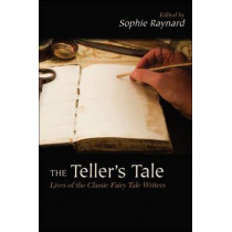 The Teller's Tale: Lives of the Classic Fairy Tale Writers by Sophie Raynard, 9781438443546