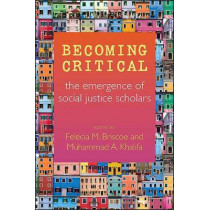 Becoming Critical: The Emergence of Social Justice Scholars by Felecia M. Briscoe, 9781438456546
