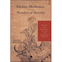 Daoism, Meditation, and the Wonders of Serenity: From the Latter Han Dynasty (25-220) to the Tang Dynasty (618-907) by Stephen Eskildsen, 9781438458229