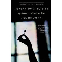 History of a Suicide: My Sister's Unfinished Life by Jill Bialosky, 9781439101940