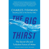 The Big Thirst: The Secret Life and Turbulent Future of Water by Charles Fishman, 9781439102084