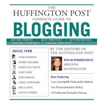 The Huffington Post Complete Guide to Blogging by The Editors of Huffington Post, 9781439105009