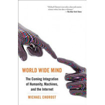 World Wide Mind: The Coming Integration of Humanity, Machines, and the Internet by Michael Chorost, 9781439119167