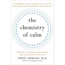 The Chemistry of Calm: A Powerful, Drug-Free Plan to Quiet Your Fears and Overcome Your Anxiety by Henry Emmons, 9781439129067
