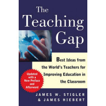 The Teaching Gap: Best Ideas from the World's Teachers for Improving Education in the Classroom by Professor James W Stigler, 9781439143131