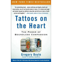 Tattoos on the Heart: The Power of Boundless Compassion by Fr Gregory Boyle, 9781439153154