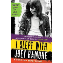 I Slept With Joey Ramone: A Punk Rock Family Memoir by Mickey Leigh, 9781439159750