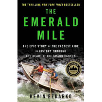 The Emerald Mile: The Epic Story of the Fastest Ride in History Though the Heart of the Grand Canyon by Kevin Fedarko, 9781439159859