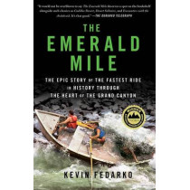 The Emerald Mile: The Epic Story of the Fastest Ride in History Through the Heart of the Grand Canyon by Kevin Fedarko, 9781439159866
