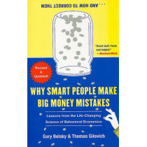 Why Smart People Make Big Money Mistakes... and How to Correct Them: Lessons from the Life-Changing Science of Behavioral Economics by Gary Belsky, 9781439163368