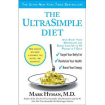 The Ultrasimple Diet: Kick-Start Your Metabolism and Safely Lose Up to 10 Pounds in 7 Days by Mark Hyman, 9781439171318
