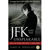 JFK and the Unspeakable: Why He Died and Why It Matters by James W. Douglass, 9781439193884