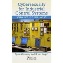 Cybersecurity for Industrial Control Systems: SCADA, DCS, PLC, HMI, and SIS by Tyson Macaulay, 9781439801963