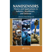 Nanosensors: Theory and Applications in Industry, Healthcare and Defense by Teik-Cheng Lim, 9781439807361
