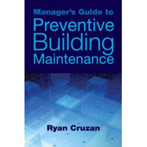 Manager's Guide to Preventive Building Maintenance by Ryan Cruzan, 9781439814314