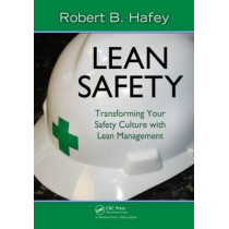 Lean Safety: Transforming your Safety Culture with Lean Management by Robert B. Hafey, 9781439816424